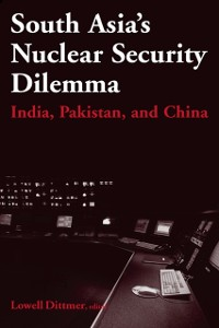 Cover South Asia's Nuclear Security Dilemma: India, Pakistan, and China