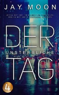 Cover Der unsterbliche Tag – Runde 3: 20 Uhr (Thriller Serie 4)
