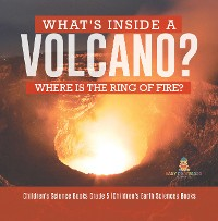 Cover What's Inside a Volcano? Where Is the Ring of Fire? | Children's Science Books Grade 5 | Children's Earth Sciences Books