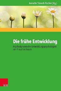 Cover Die frühe Entwicklung – Psychodynamische Entwicklungspsychologien von Freud bis heute