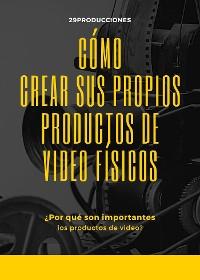 Cover Cómo crear sus propios productos de video físicos