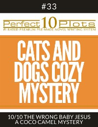 "Cover Perfect 10 Cats and Dogs Cozy Mystery Plots #33-10 ""THE WRONG BABY JESUS – A COCO CAMEL MYSTERY"""