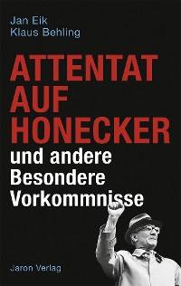Cover Attentat auf Honecker und andere Besondere Vorkommnisse