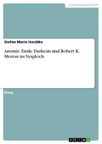 Cover Anomie. Emile Durkeim und Robert K. Merton im Vergleich