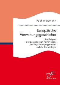 Cover Europäische Verwaltungsgeschichte: Am Beispiel der Europäischen Kommission, der Regulierungsagenturen und der Komitologie