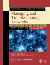 Cover Mike Meyers  CompTIA Network+ Guide to Managing and Troubleshooting Networks Lab Manual, Fifth Edition (Exam N10-007)