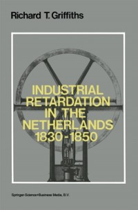 Cover Industrial Retardation in the Netherlands 1830-1850