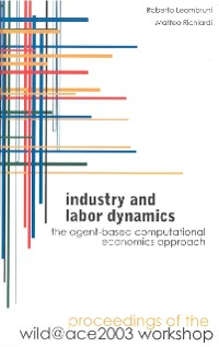 Cover Industry And Labor Dynamics: The Agent-based Computational Economics Approach - Proceedings Of The Wild@ace 2003 Workshop