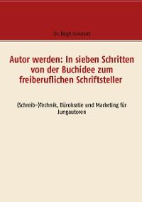 Cover Autor werden: In sieben Schritten von der Buchidee zum freiberuflichen Schriftsteller