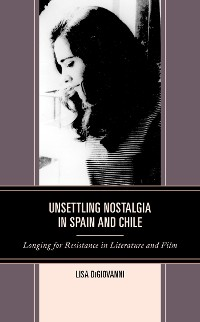 Cover Unsettling Nostalgia in Spain and Chile
