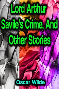 Cover Lord Arthur Savile's Crime, And Other Stories