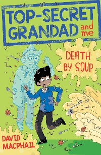 Cover Top-Secret Grandad and Me: Death by Soup