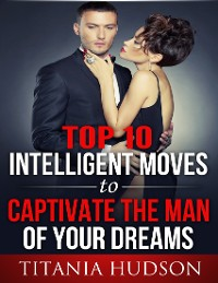 Cover Top Ten Intelligent Moves to Captivate the Man of Your Dreams