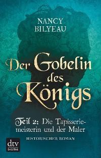 Cover Der Gobelin des Königs / Teil 2 Die Tapisseriemeisterin und der Maler