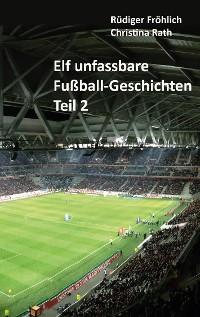 Cover Elf unfassbare Fußball-Geschichten - Teil 2