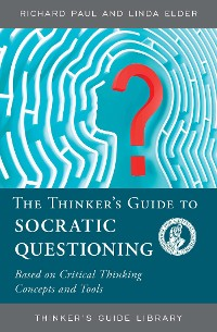 Cover The Thinker's Guide to Socratic Questioning
