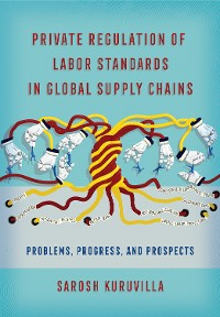 Cover Private Regulation of Labor Standards in Global Supply Chains