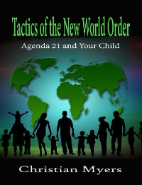 Cover Tactics of the New World Order: Agenda 21 and Your Child