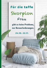Cover Für die taffe Skorpion Frau gibt es keine Probleme, nur Herausforderungen