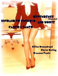 Cover Dependence (Illustrated) - Husband to Cuckold... and Worse - Caged & Tamed