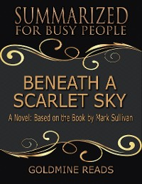 Cover Beneath a Scarlet Sky - Summarized for Busy People: A Novel: Based on the Book by Mark Sullivan