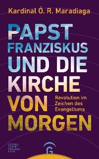 Cover Papst Franziskus und die Kirche von morgen