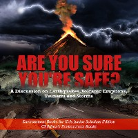 Cover Are You Sure You're Safe? A Discussion on Earthquakes, Volcanic Eruptions, Tsunami and Storms | Environment Books for Kids Junior Scholars Edition | Children's Environment Books