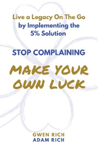 Cover Stop Complaining - Make Your Own Luck