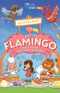 Cover Hotel Flamingo: Der große Kochwettbewerb