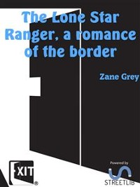 Cover The Lone Star Ranger, a romance of the border