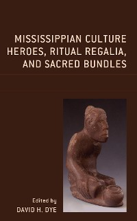 Cover Mississippian Culture Heroes, Ritual Regalia, and Sacred Bundles