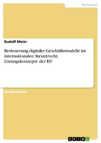 Cover Besteuerung digitaler Geschäftsmodelle im internationalen Steuerrecht. Lösungskonzepte der EU