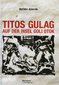 Cover Titos Gulag auf der Insel Goli otok