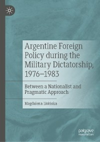 Cover Argentine Foreign Policy during the Military Dictatorship, 1976–1983