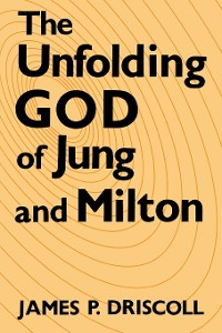 Cover The Unfolding God of Jung and Milton
