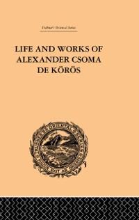 Cover Life and Works of Alexander Csoma De Koros