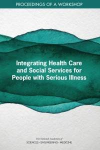 Cover Integrating Health Care and Social Services for People with Serious Illness