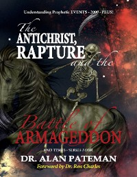 Cover The Antichrist, Rapture and the Battle of Armageddon, Understanding Prophetic Events 2000 Plus! - End Times Series Four