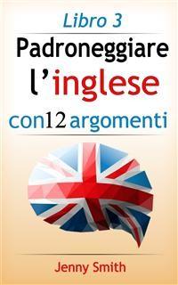 Cover Padroneggiare l'inglese con 12 argomenti: Libro 3