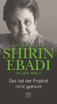 Cover Ein Appell von Shirin Ebadi an die Welt