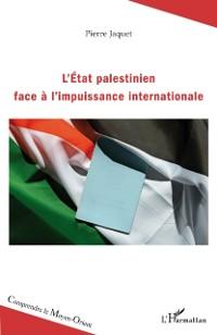 Cover L'Etat palestinien face a l'impuissance internationale