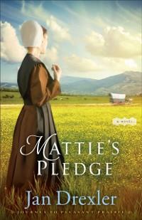 Cover Mattie's Pledge (Journey to Pleasant Prairie Book #2)