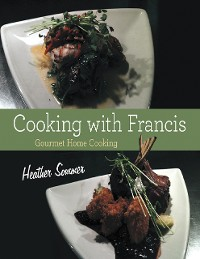 Cover Cooking With Francis: Gourmet Home Cooking