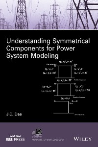 Cover Understanding Symmetrical Components for Power System Modeling
