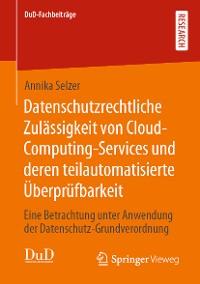 Cover Datenschutzrechtliche Zulässigkeit von Cloud-Computing-Services und deren teilautomatisierte Überprüfbarkeit