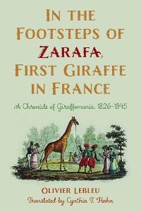 Cover In the Footsteps of Zarafa, First Giraffe in France