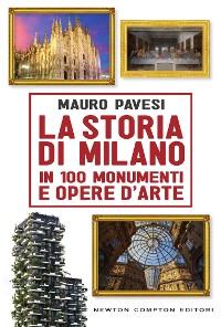 Cover La storia di Milano in 100 monumenti e opere d'arte