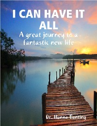Cover I Can Have It All: A Great Journey to a Fantastic New Life