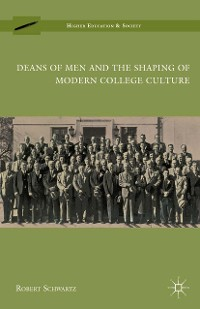 Cover Deans of Men and the Shaping of Modern College Culture