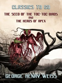 Cover The Seed of the Toc-Toc Birds and the Heads of Apex